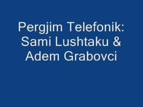 3 - Pergjim Telefonik Sami Lushtaku me Adem Grabovcin