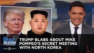 Trump Blabs About Mike Pompeo's Secret Meeting with North Korea | The Daily Show