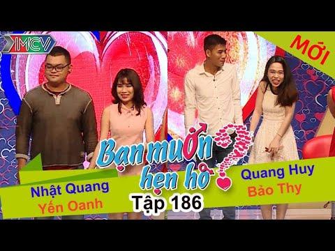 BẠN MUỐN HẸN HÒ - Tập 186 | Nhật Quang - Yến Oanh | Quang Huy - Bảo Thy | 18/07/2016
