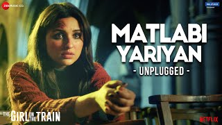 Matlabi Yariyan (Unplugged) Parineeti Chopra (The Girl On The Train) Video HD Download New Video HD