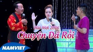 Tiểu Phẩm Hài 2016 Chuyện Đã Rồi -  Khánh Nam, Chí Thiện, Mộc Trà | Liveshow 12 năm Nụ Cười Mới
