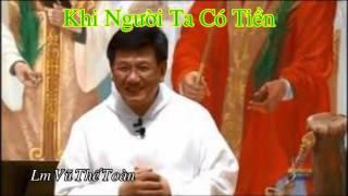 KHI NGUỜI TA CÓ TIỀN Bài giảng của Cha Vũ Thế Toàn/  Lời Chúa nói