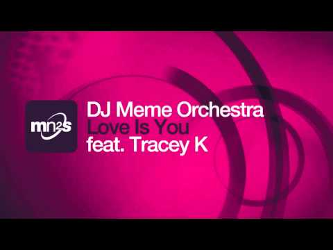 DJ Meme Orchestra feat Tracey K - Love Is You (Knee Deep Dub)