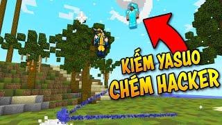 DÙNG KIẾM YASUO BẮT HACKER!! (Minecraft Troll Hacker)