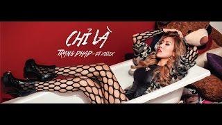 Chỉ Là - Trang Pháp ft. Dj Xillix | Official Music Video