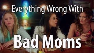 Everything Wrong With Bad Moms In 18 Minutes Or Less