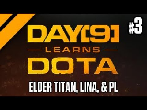 Day[9] Learns Dota - Elder Titan, Lina, and Phantom Lancer P3