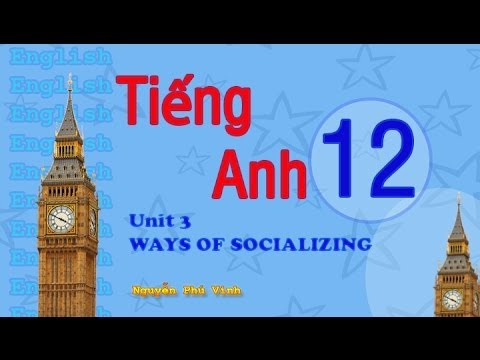 TIẾNG ANH LỚP 12 - UNIT 3 : WAYS OF SOCIALIZING | ENGLISH 12