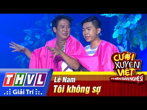 THVL | Cười xuyên Việt - Phiên bản nghệ sĩ 2016 | Tập 7 [1]: Tôi không sợ - Lê Nam