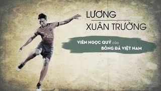 Lương Xuân Trường - Viên ngọc quý của Đội tuyển Việt Nam | Gương mặt ấn tượng