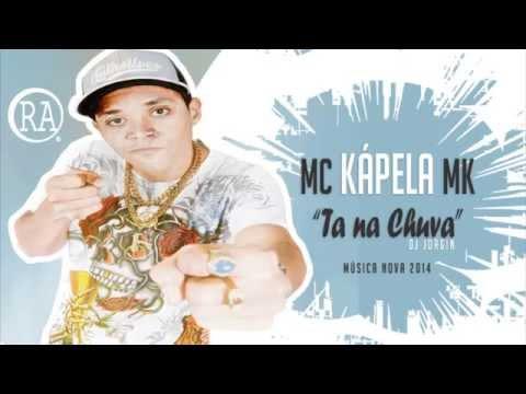 MC Kapela MK - Ta na Chuva - Música Nova 2014 ((DJ Jorgin)) + Letra Oficial