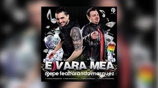 Pepe feat. Arando Marquez - E Vara Mea (Radio Edit)