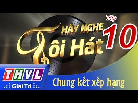 THVL | Hãy nghe tôi hát - Tập 10: Chung kết xếp hạng