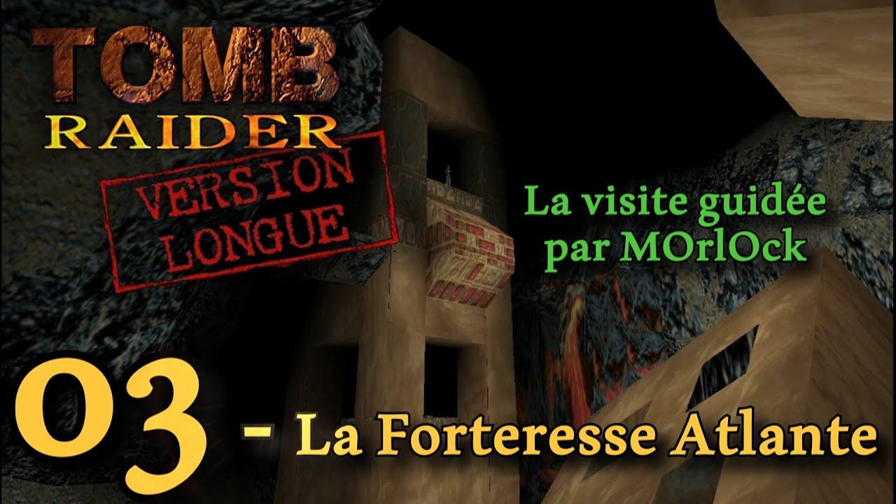 Tomb Raider Unfinished Business - 03 - La Forteresse Atlante [Solution] [No meds] fr