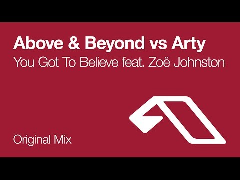 Above & Beyond feat. Zoë Johnston vs Arty - You Got To Believe
