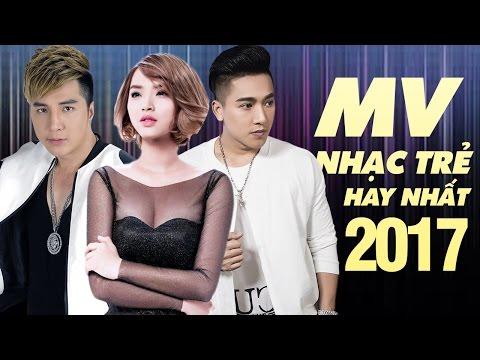 Tuyển Chọn MV Nhạc Trẻ Mới và Hay Nhất 2017 - Những Ca Khúc Nhạc Trẻ Hay Nhất Tháng 4 Năm 2017