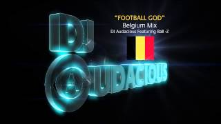 Football GOD! Belgium Mix - DJ Audacious Feat. Ball-Z