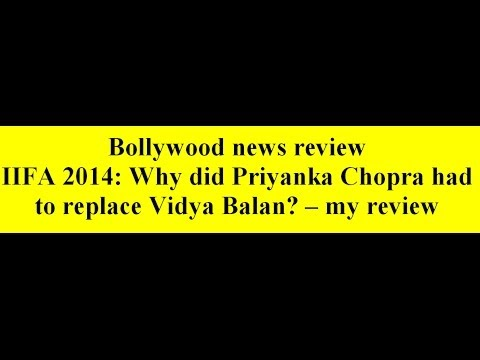 IIFA 2014: Why did Priyanka Chopra had to replace Vidya Balan? -- my review