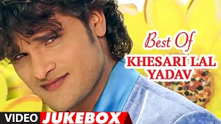 Best Of Khesari Lal Yadav Superhit Bhojpuri Songs