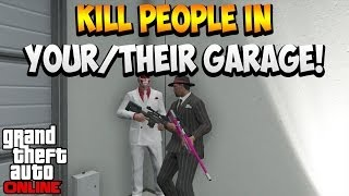 GTA 5 ONLINE HOW TO KILL PEOPLE IN YOUR/THEIR GARAGE