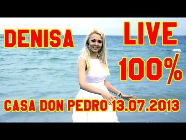 DENISA LIVE 100%  - Casa Don Pedro (13.07.2013 manele Iulie)