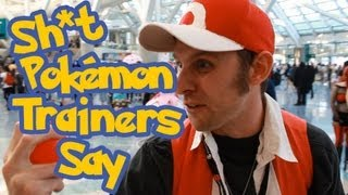 Sh*t Pokemon Characters Say Ft AX 2013 Pokemon Fans