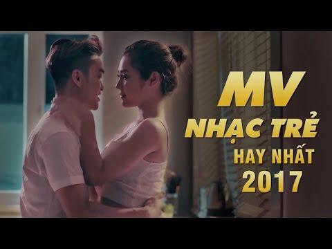 Tuyển Chọn MV Nhạc Trẻ Hay Nhất 2017 - Những MV Nhạc Trẻ Buồn Và Tâm Trạng Hay Nhất Tháng 6 2017