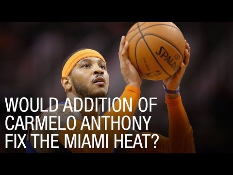 Would the addition of Carmelo Anthony fix the Miami Heat?