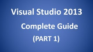 Visual Studio 2013 Complete Guide Part 1