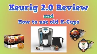 Keurig 2.0 Review And How To Use Old K-Cups