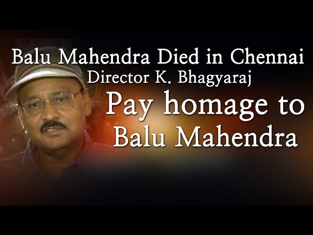 Balu Mahendra Died in Chennai - Director K. Bhagyaraj Pay homage to Balu Mahendra - Red Pix 24x7