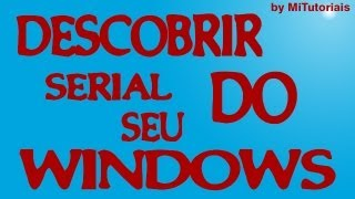 COMO DESCOBRIR O SERIAL DO SEU WINDOWS Xp,Vista,7,8