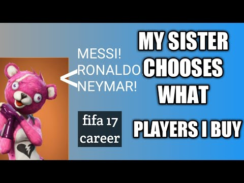 My sister choose what players i buy-FIFA 17 Career Mode.
