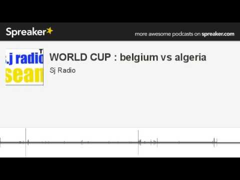 WORLD CUP : belgium vs algeria (made with Spreaker)