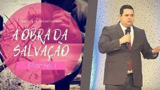 03/10/18 - A Obra da Salvação -1- Pr. Adriano Camargo