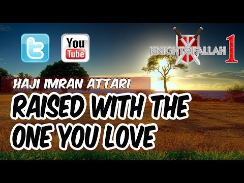 Raised With The One You Love - Haji Imran Attari