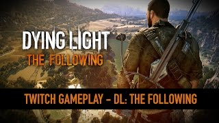 Dying Light: The Following - 15 perc játékmenet