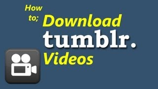 Download Videos From Tumblr (How To)