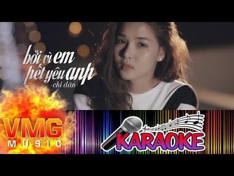 Bởi Vì Em Hết Yêu Anh KARAOKE - CHI DÂN [Official MV]