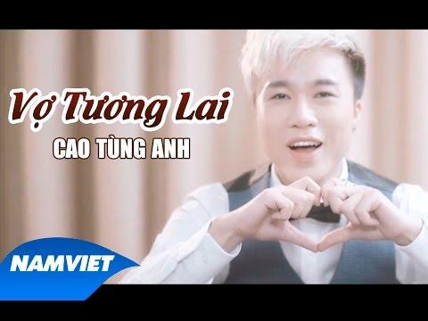 Vợ Tương Lai - Cao Tùng Anh [MV HD OFFICIAL]