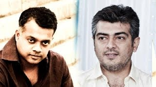 Gautham updates about Ajith's Project