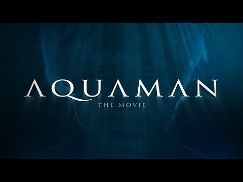 Aquaman The Movie (Official Fake Trailer)