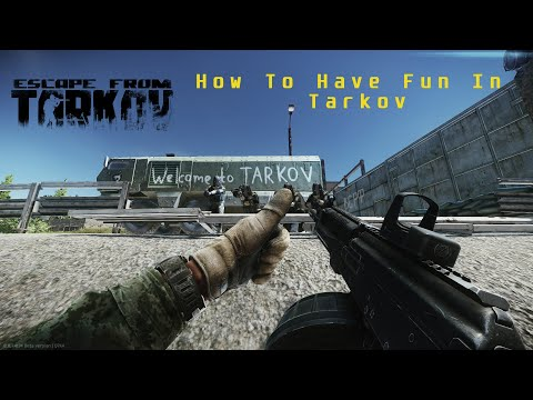 How to Have Fun playing Tarkov. [Escape From Tarkov]