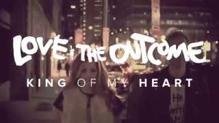 Love & The Outcome - King Of My Heart (OMV)