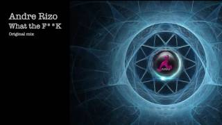 Andre Rizo - What the F**k (Original mix)