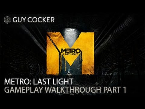 Metro: Last Light Gameplay Walkthrough Part 1 - PC - Max Settings - 1080p HD