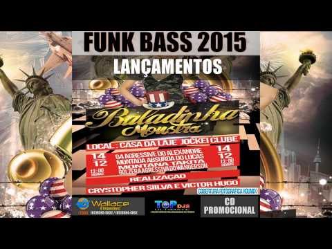 BALADINHA MONSTRA FUNK BASS 2015 DJ WALLACE O BRABO DO FUNK AUTOMOTIVO CUIABA