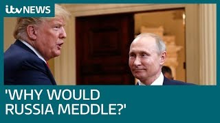 Trump 'sees no reason why' Russia would meddle in US election | ITV News