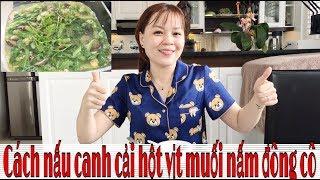 Món Ngon Gia Đình: CANH CẢI XANH TRỨNG MUỐI NẤM ĐÔNG CÔ THẬT BỔ DƯỠNG-Nhung Phan Channel