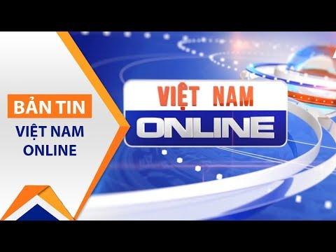 Việt Nam Online ngày 20/06/2017 | VTC1